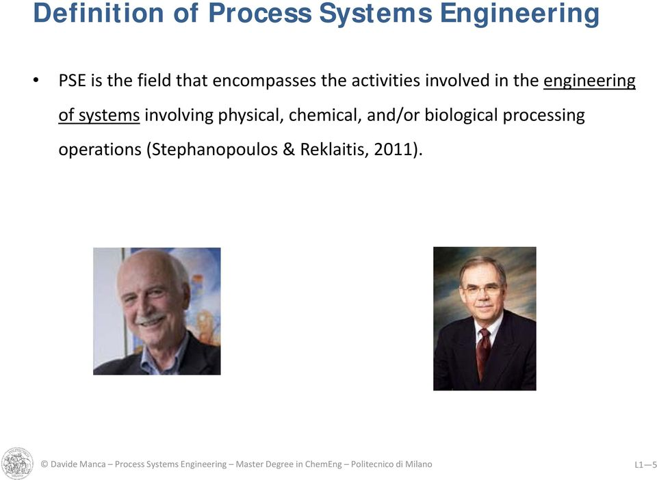and/or biological processing operations (Stephanopoulos & Reklaitis, 2011).