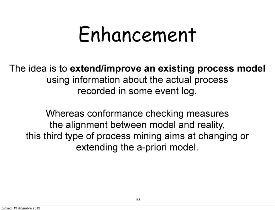 Whereas conformance checking measures the alignment between model and