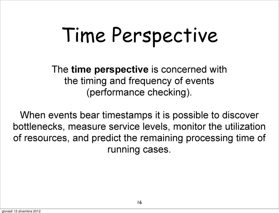 When events bear timestamps it is possible to discover bottlenecks, measure