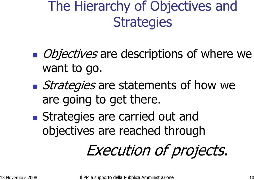 Strategies are statements of how we are going to get there.