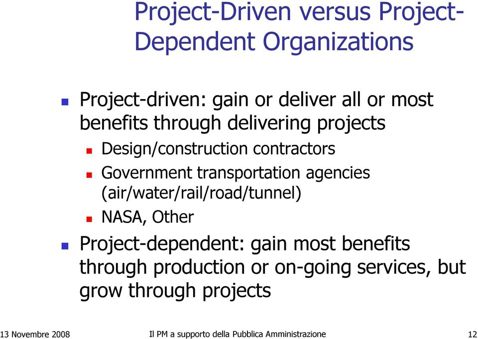 (air/water/rail/road/tunnel) NASA, Other Project-dependent: gain most benefits through production or