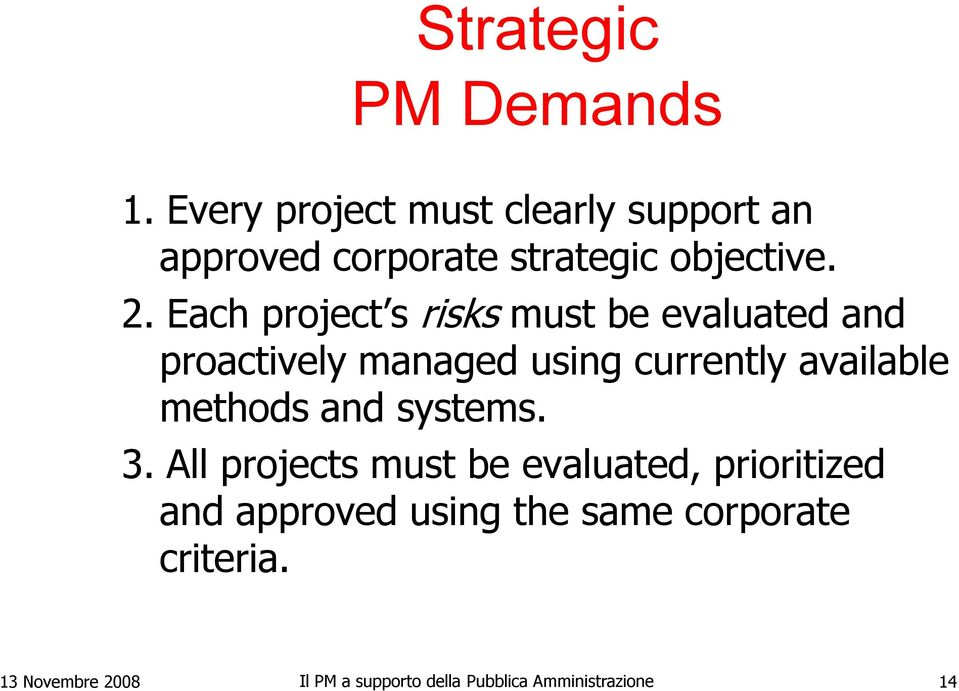 Each project s risks must be evaluated and proactively managed using currently available