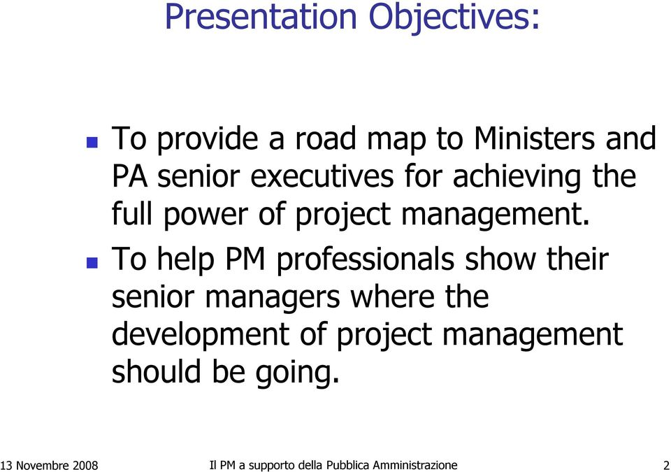 To help PM professionals show their senior managers where the development of