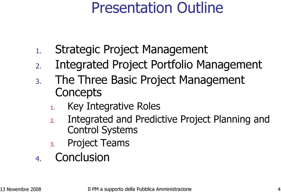 The Three Basic Project Management Concepts 1. Key Integrative Roles 2.