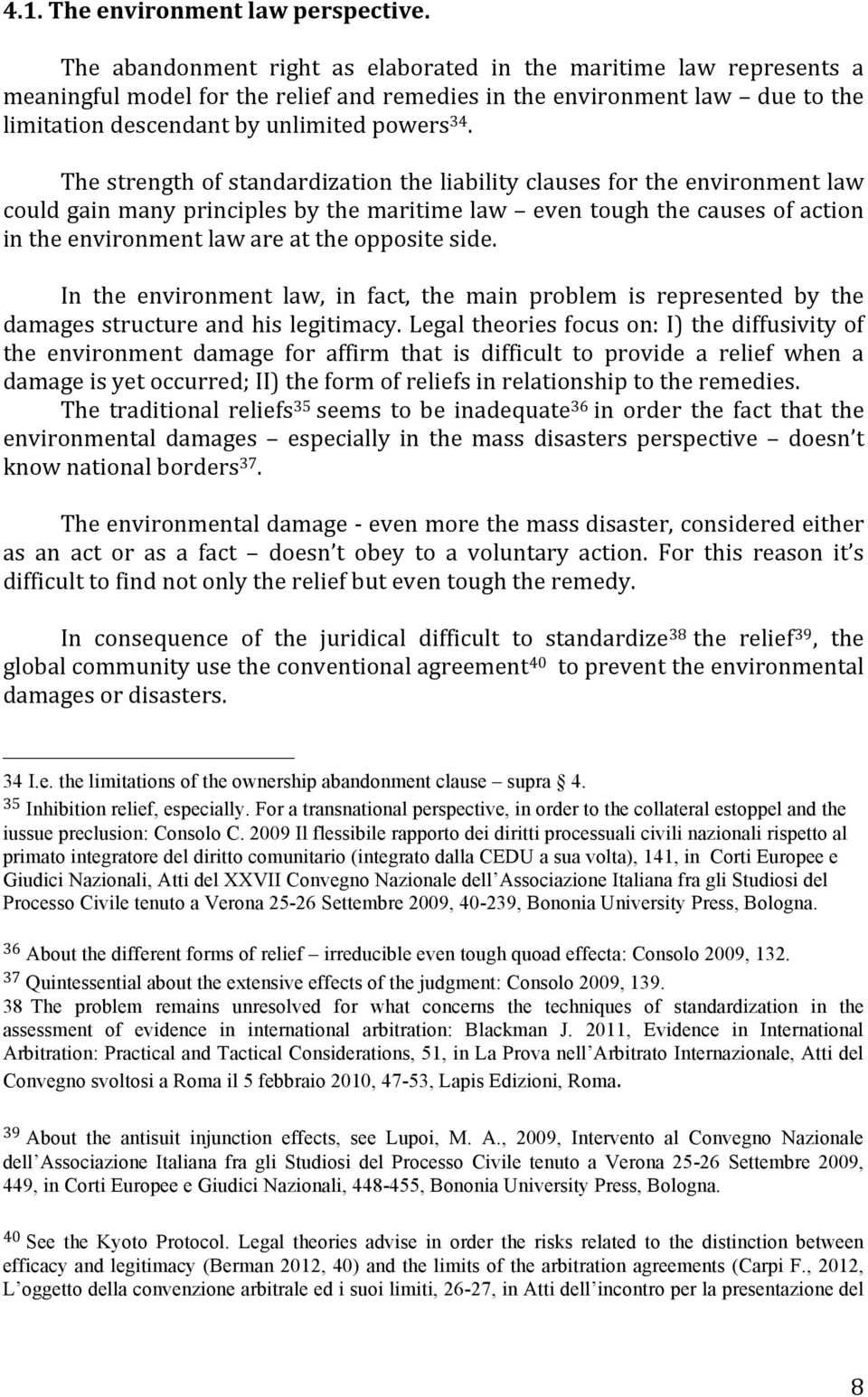 The strength of standardization the liability clauses for the environment law could gain many principles by the maritime law even tough the causes of action in the environment law are at the opposite