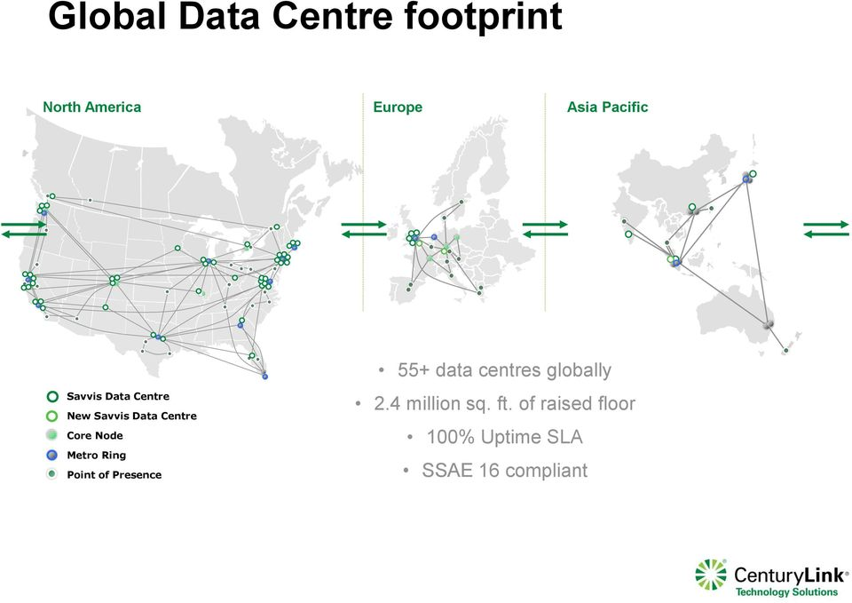 Metro Ring Point of Presence 55+ data centres globally 2.