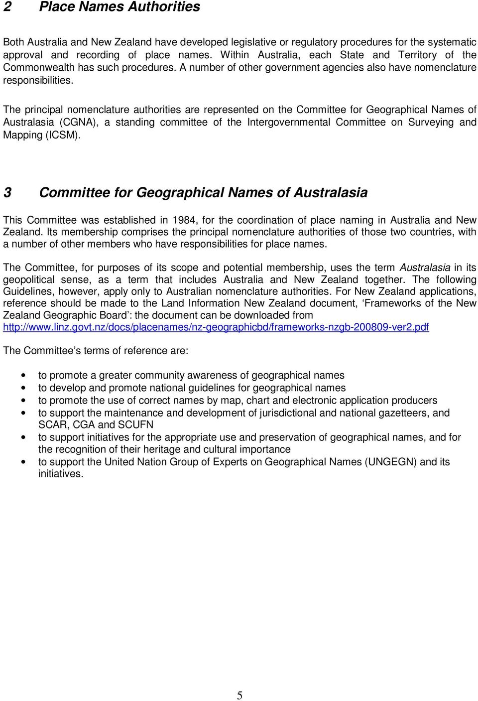 The principal nomenclature authorities are represented on the Committee for Geographical Names of Australasia (CGNA), a standing committee of the Intergovernmental Committee on Surveying and Mapping