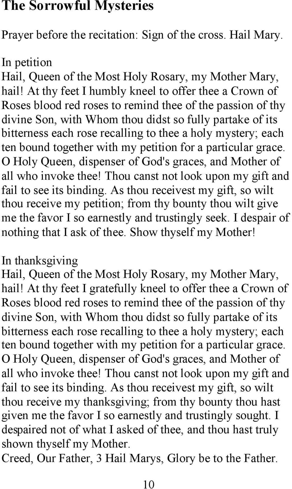 to thee a holy mystery; each ten bound together with my petition for a particular grace. O Holy Queen, dispenser of God's graces, and Mother of all who invoke thee!