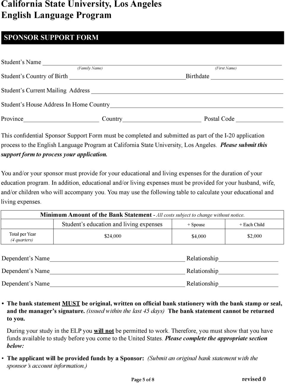 Please submit this support form to process your application. You and/or your sponsor must provide for your educational and living expenses for the duration of your education program.