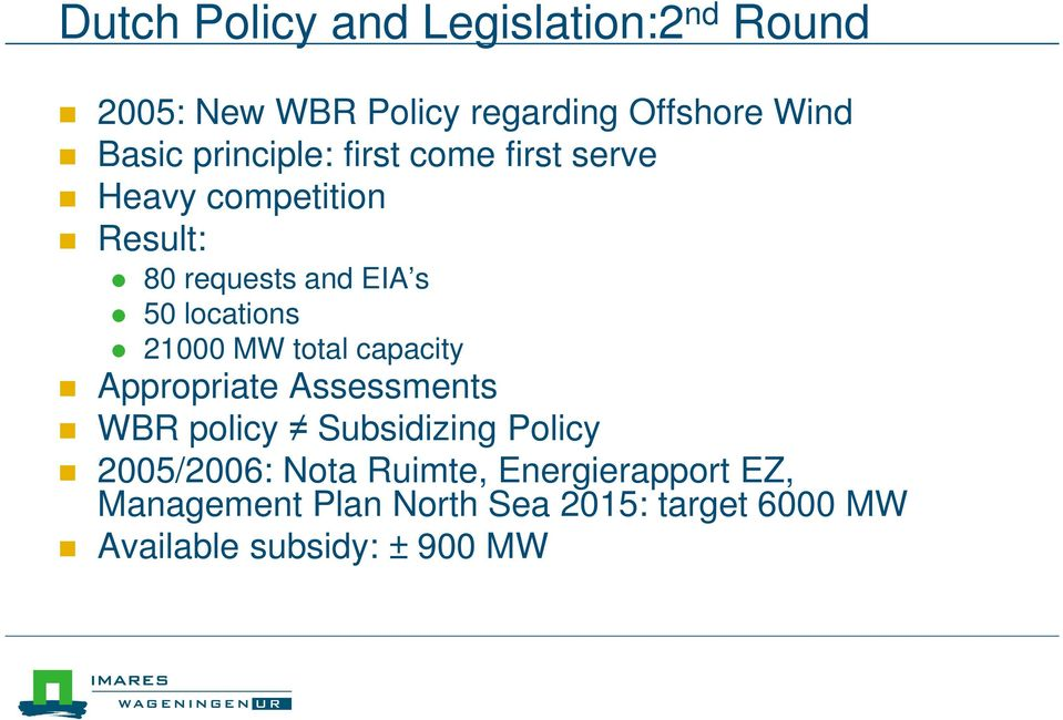 21000 MW total capacity Appropriate Assessments WBR policy Subsidizing Policy 2005/2006: Nota
