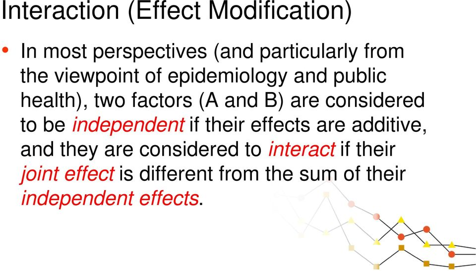 considered to be independent if their effects are additive, and they are