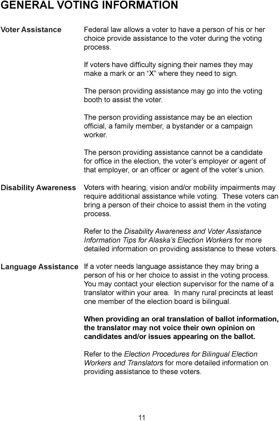 The person providing assistance may be an election official, a family member, a bystander or a campaign worker.