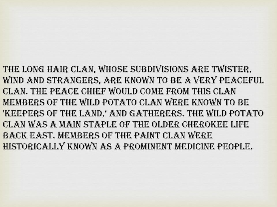 The peace chief would come from this clan members of the wild potato clan were known to be