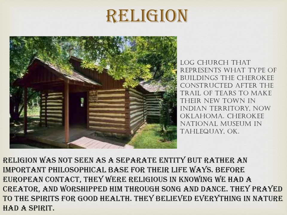 Religion was not seen as a separate entity but rather an important philosophical base for their life ways.