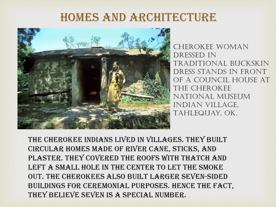 they built circular homes made of river cane, sticks, and plaster.