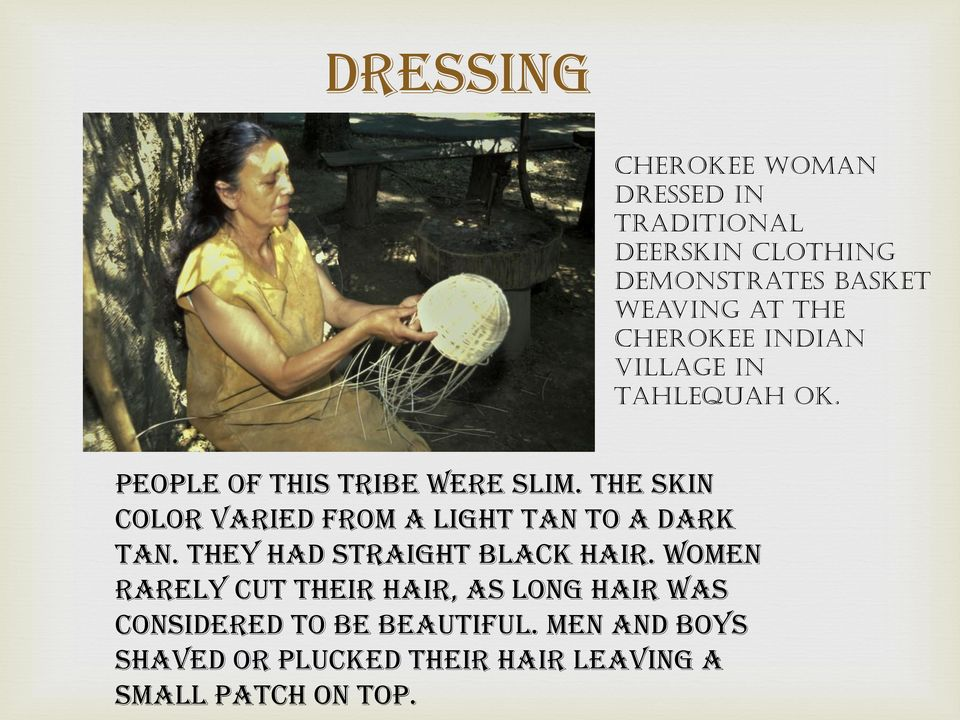 The skin color varied from a light tan to a dark tan. They had straight black hair.