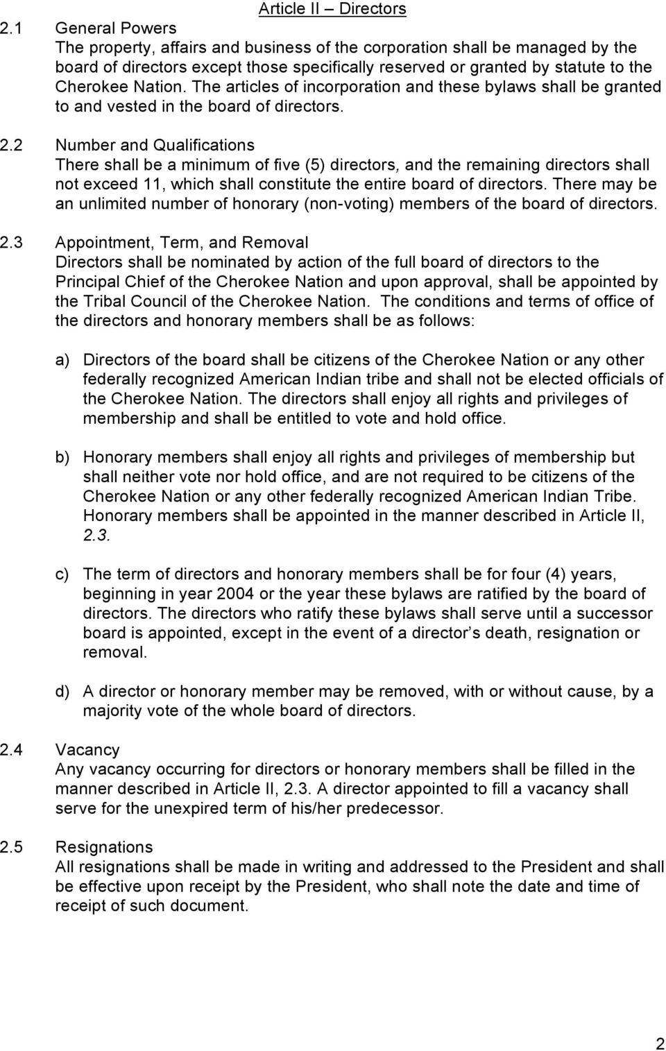The articles of incorporation and these bylaws shall be granted to and vested in the board of directors. 2.