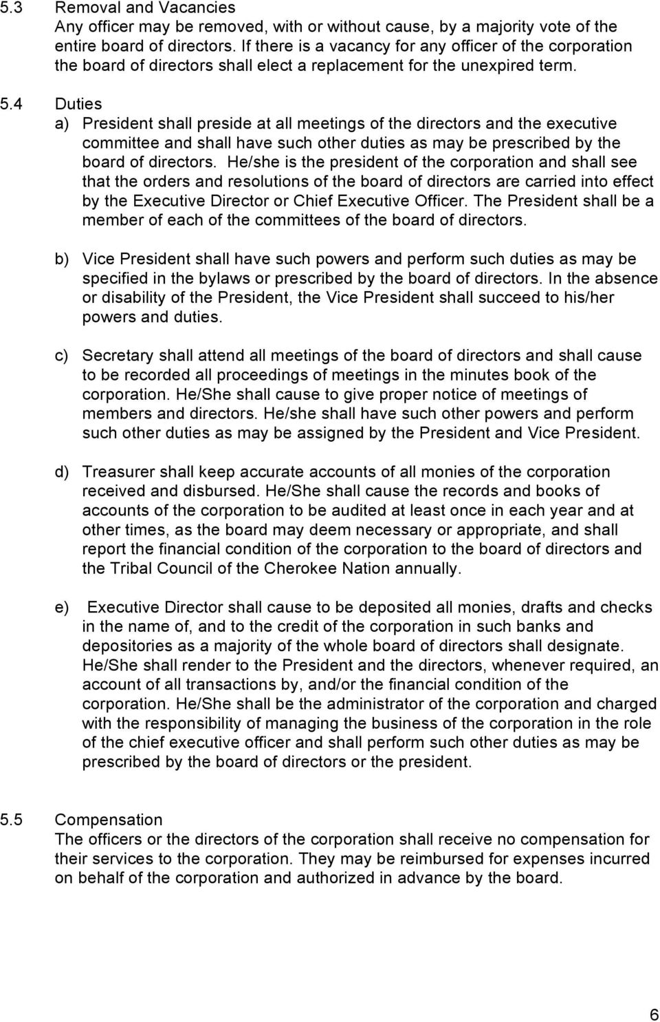 4 Duties a) President shall preside at all meetings of the directors and the executive committee and shall have such other duties as may be prescribed by the board of directors.