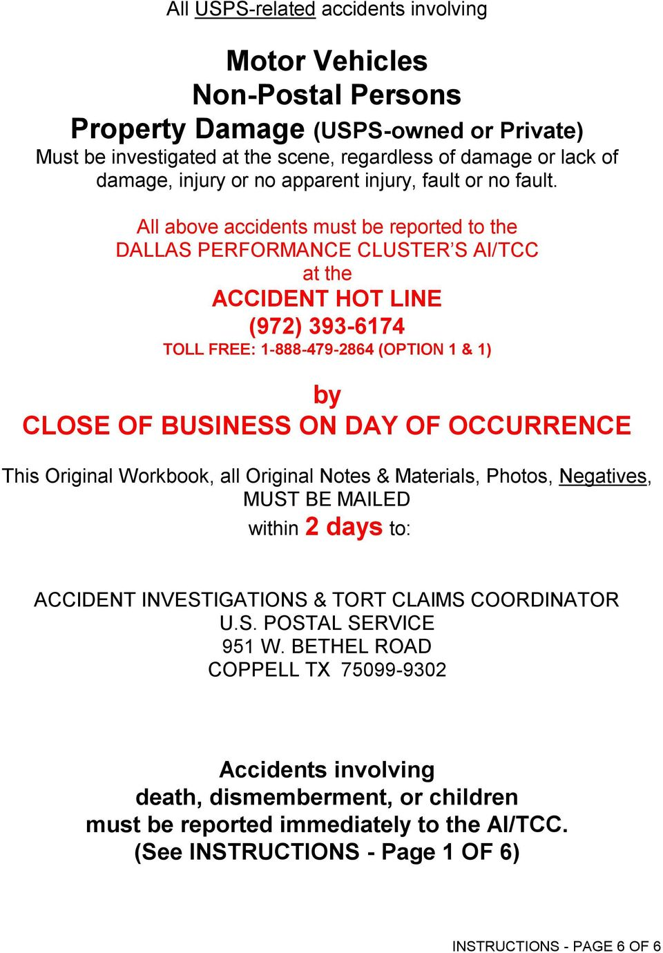 All above accidents must be reported to the DALLAS PERFORMANCE CLUSTER S AI/TCC at the ACCIDENT HOT LINE (972) 393-6174 TOLL FREE: 1-888-479-2864 (OPTION 1 & 1) by CLOSE OF BUSINESS ON DAY OF