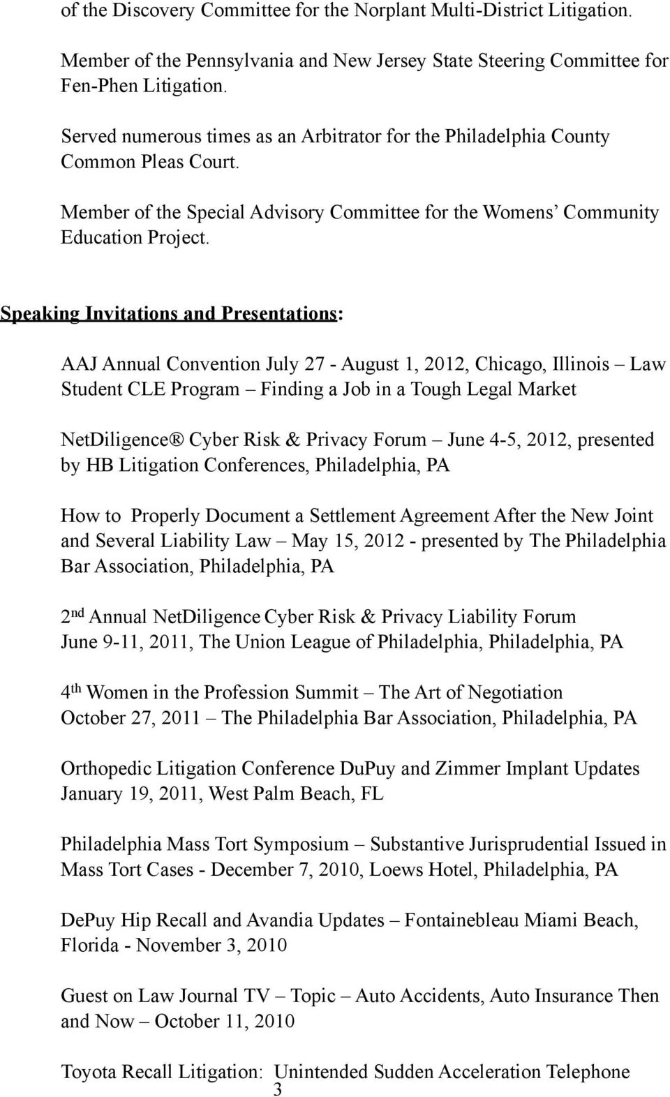 Speaking Invitations and Presentations: AAJ Annual Convention July 27 - August 1, 2012, Chicago, Illinois Law Student CLE Program Finding a Job in a Tough Legal Market NetDiligence Cyber Risk &