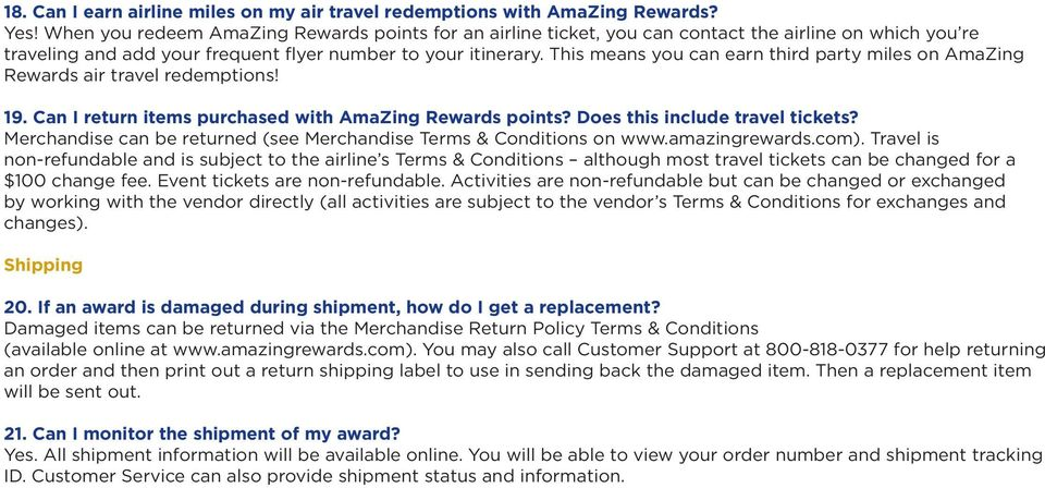 This means you can earn third party miles on AmaZing Rewards air travel redemptions! 19. Can I return items purchased with AmaZing Rewards points? Does this include travel tickets?