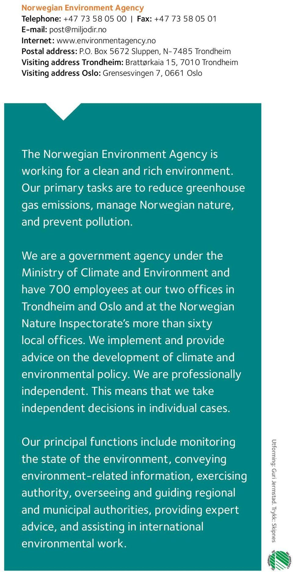 and rich environment. Our primary tasks are to reduce greenhouse gas emissions, manage Norwegian nature, and prevent pollution.