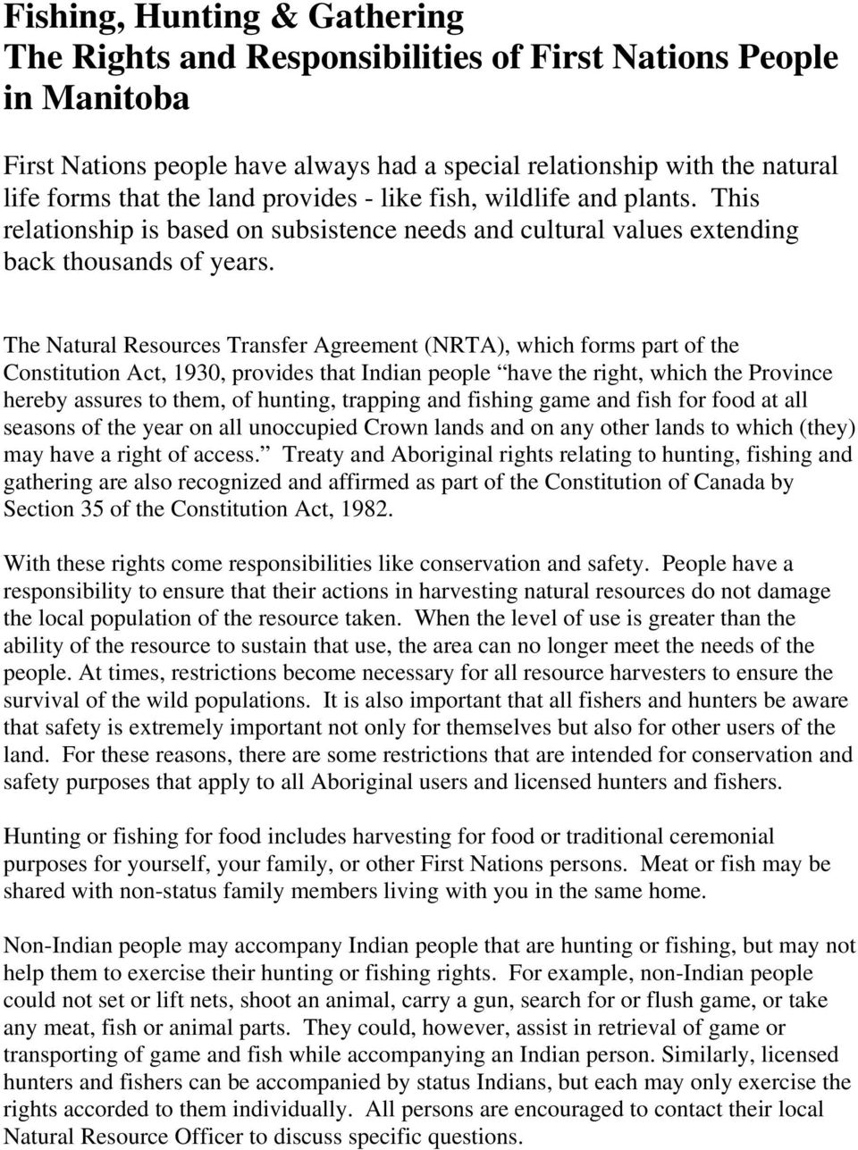 The Natural Resources Transfer Agreement (NRTA), which forms part of the Constitution Act, 1930, provides that Indian people have the right, which the Province hereby assures to them, of hunting,