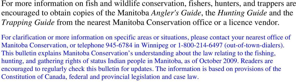 For clarification or more information on specific areas or situations, please contact your nearest office of Manitoba Conservation, or telephone 945-6784 in Winnipeg or 1-800-214-6497