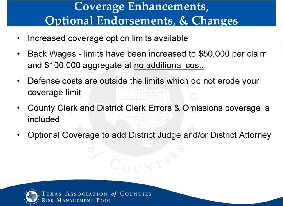 Defense costs are outside the limits which do not erode your coverage limit County Clerk and District