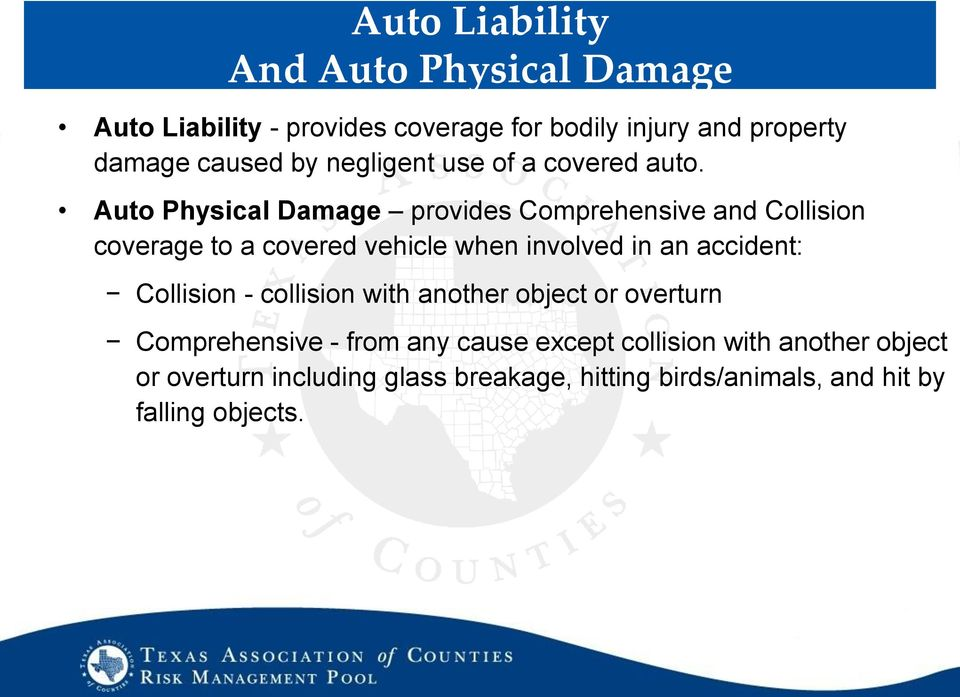 Auto Physical Damage provides Comprehensive and Collision coverage to a covered vehicle when involved in an accident: