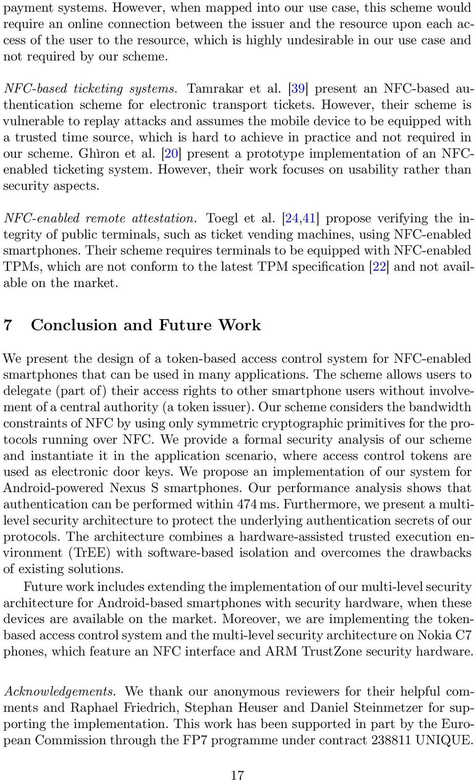 our use case and not required by our scheme. NFC-based ticketing systems. Tamrakar et al. [39] present an NFC-based authentication scheme for electronic transport tickets.