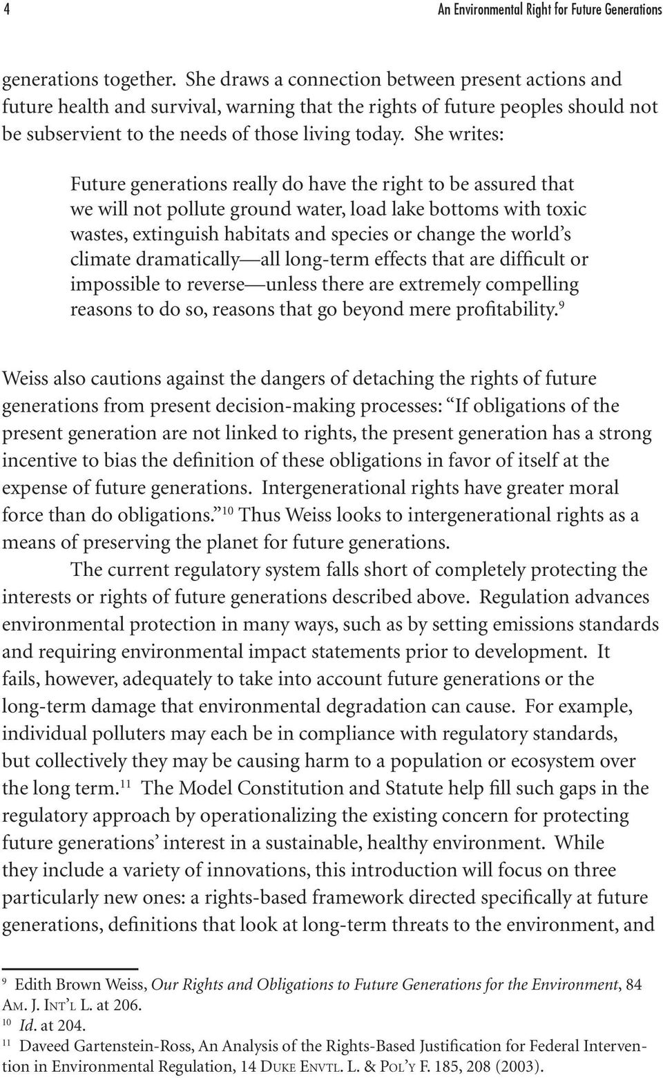 She writes: Future generations really do have the right to be assured that we will not pollute ground water, load lake bottoms with toxic wastes, extinguish habitats and species or change the world s