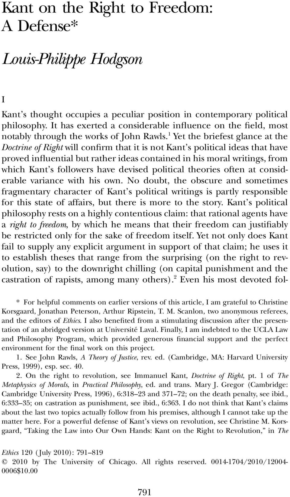 1 Yet the briefest glance at the Doctrine of Right will confirm that it is not Kant s political ideas that have proved influential but rather ideas contained in his moral writings, from which Kant s