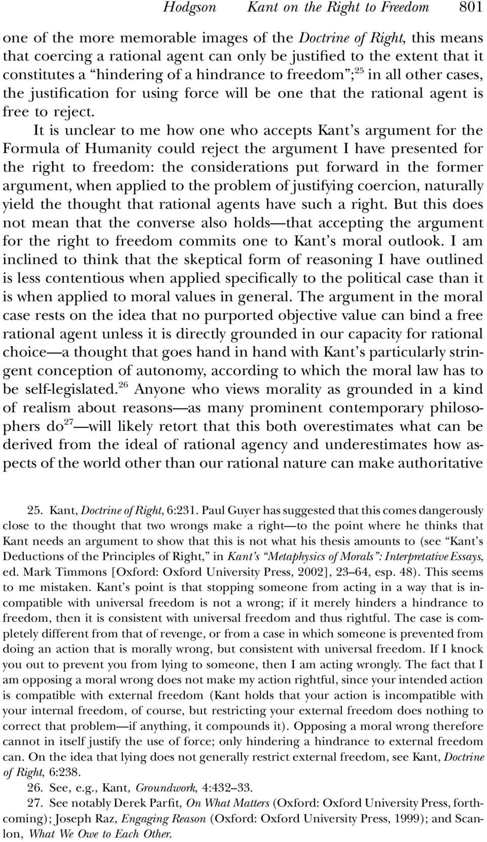 It is unclear to me how one who accepts Kant s argument for the Formula of Humanity could reject the argument I have presented for the right to freedom: the considerations put forward in the former