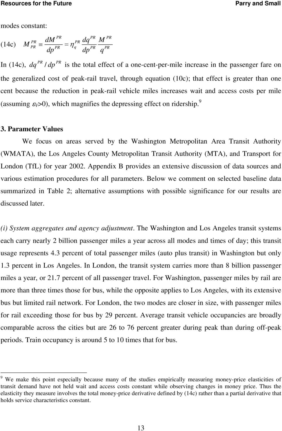 Parameter alues We focus on areas served by the Washngton etropoltan Area Transt Authorty (WATA), the Los Angeles County etropoltan Transt Authorty (TA), and Transport for London (TfL) for year 2002.