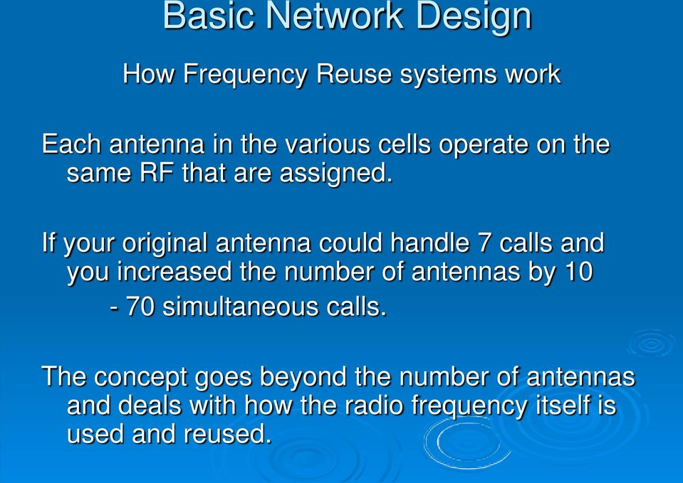 If your original antenna could handle 7 calls and you increased the number of