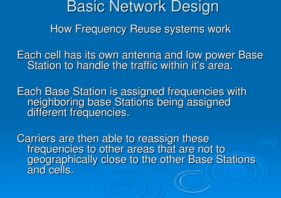 Each Base Station is assigned frequencies with neighboring base Stations being assigned