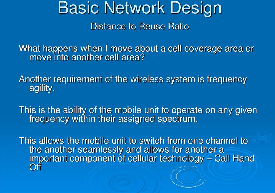 This is the ability of the mobile unit to operate on any given frequency within their assigned spectrum.
