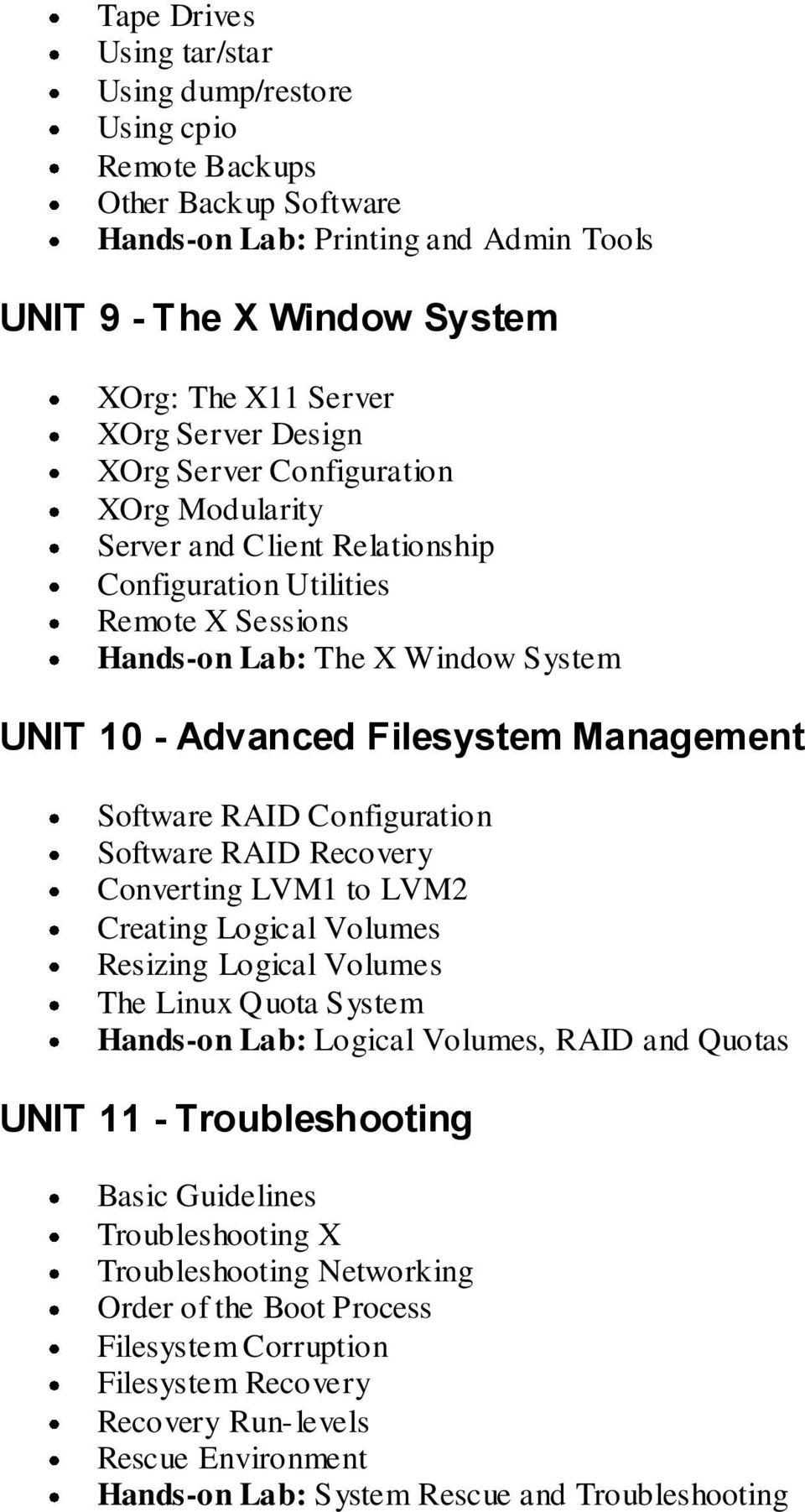 Software RAID Configuration Software RAID Recovery Converting LVM1 to LVM2 Creating Logical Volumes Resizing Logical Volumes The Linux Quota System Hands-on Lab: Logical Volumes, RAID and Quotas UNIT