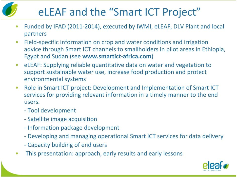 com) eleaf: Supplying reliable quantitative data on water and vegetation to support sustainable water use, increase food production and protect environmental systems Role in Smart ICT project: