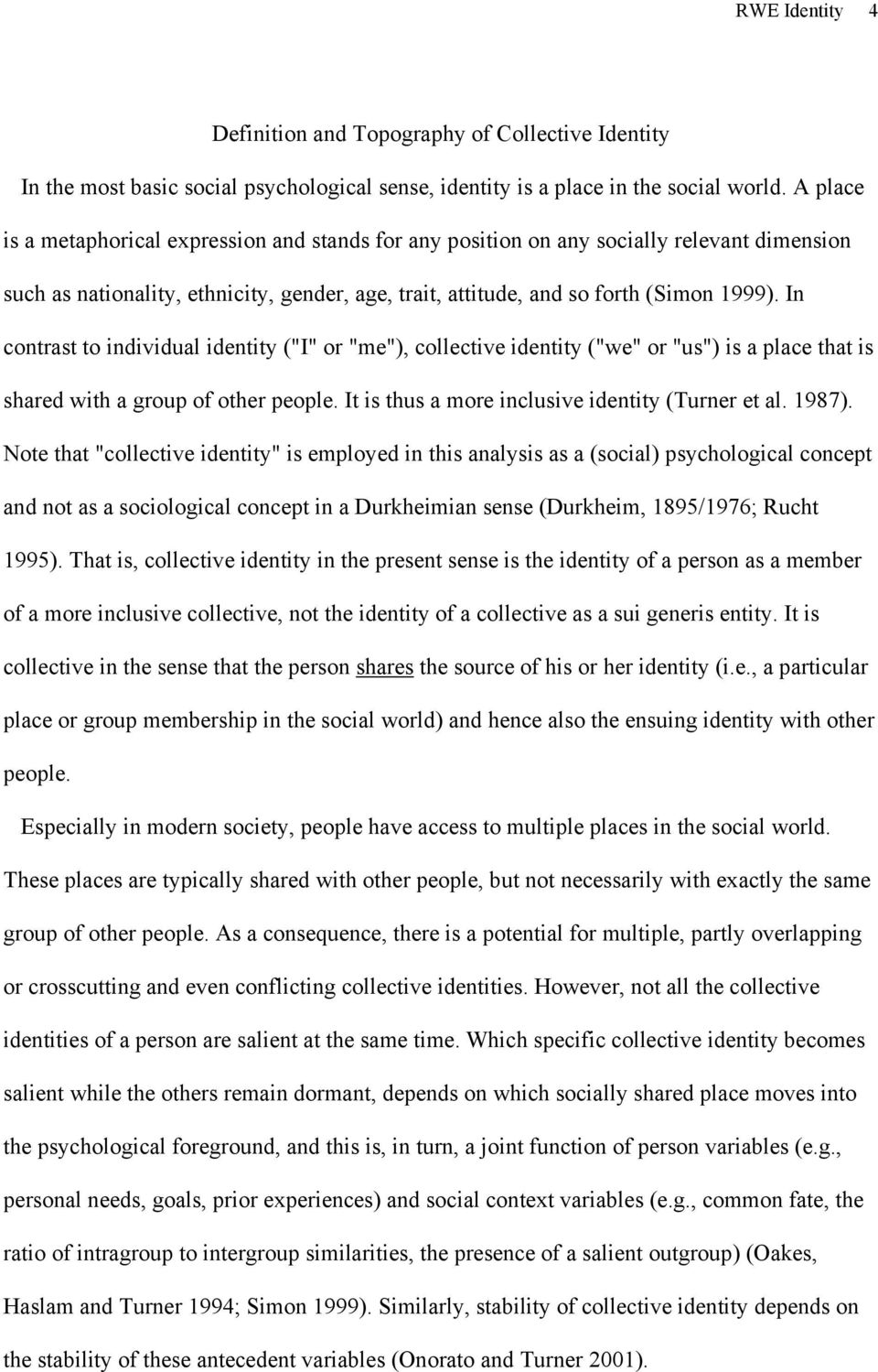 "In contrast to individual identity (""I"" or ""me""), collective identity (""we"" or ""us"") is a place that is shared with a group of other people. It is thus a more inclusive identity (Turner et al. 1987)."