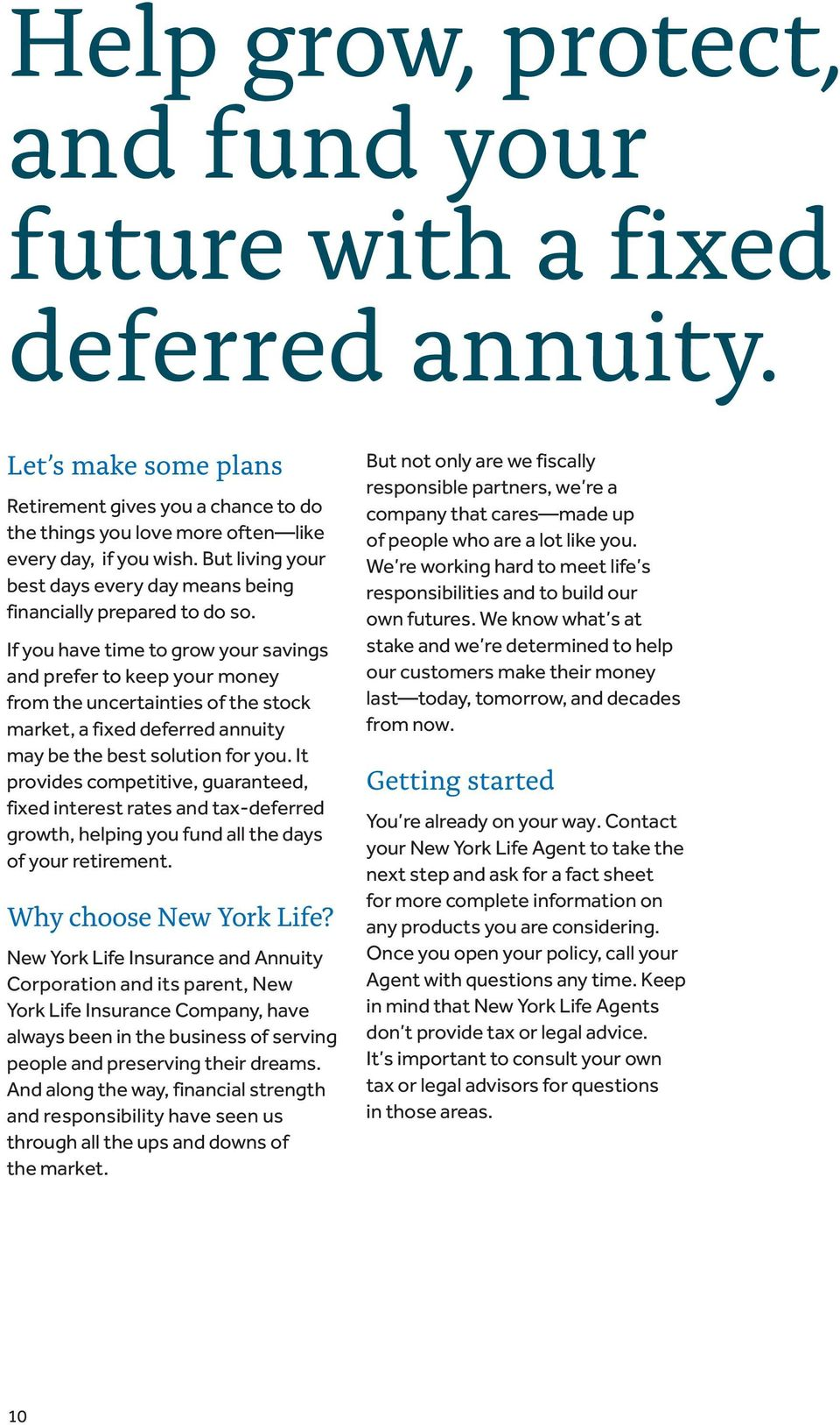 If you have time to grow your savings and prefer to keep your money from the uncertainties of the stock market, a fixed deferred annuity may be the best solution for you.