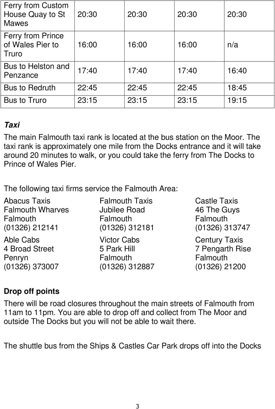 The taxi rank is approximately one mile from the Docks entrance and it will take around 20 minutes to walk, or you could take the ferry from The Docks to Prince of Wales Pier.