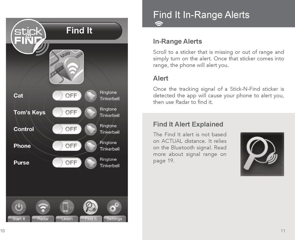 Alert Once the tracking signal of a Stick-N-Find sticker is detected the app will cause your phone to alert you, then