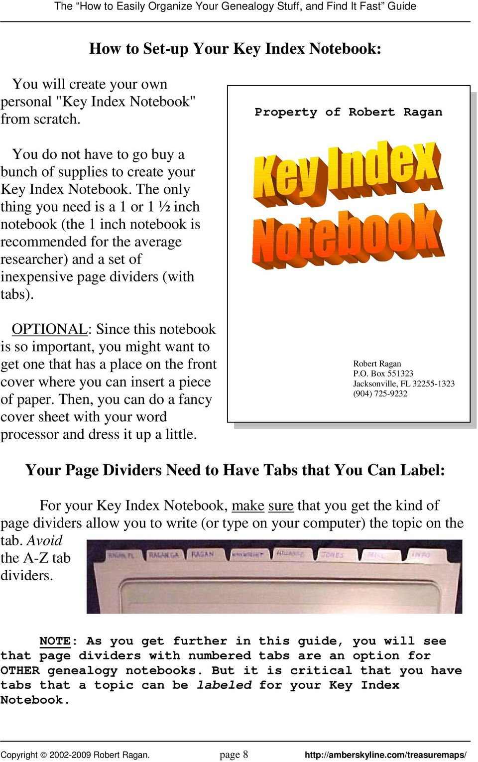 The only thing you need is a 1 or 1 ½ inch notebook (the 1 inch notebook is recommended for the average researcher) and a set of inexpensive page dividers (with tabs).