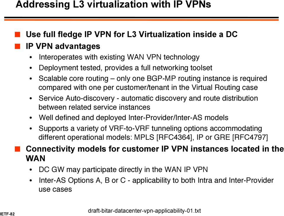 "distribution between related service instances"" Well defined and deployed Inter-Provider/Inter-AS models"" Supports a variety of VRF-to-VRF tunneling options accommodating different operational"