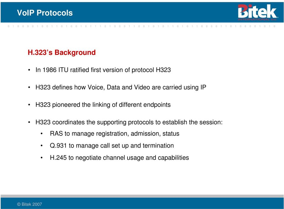 are carried using IP H323 pioneered the linking of different endpoints H323 coordinates the supporting