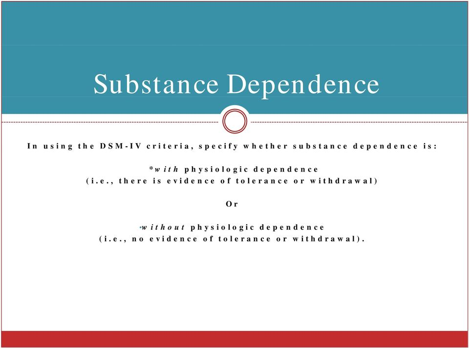 dependence (i.e., there is evidence of tolerance or withdrawal)