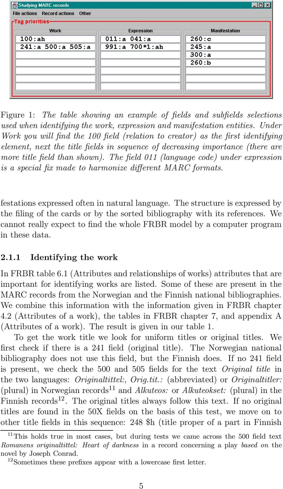 The field 011 (language code) under expression is a special fix made to harmonize different MARC formats. festations expressed often in natural language.