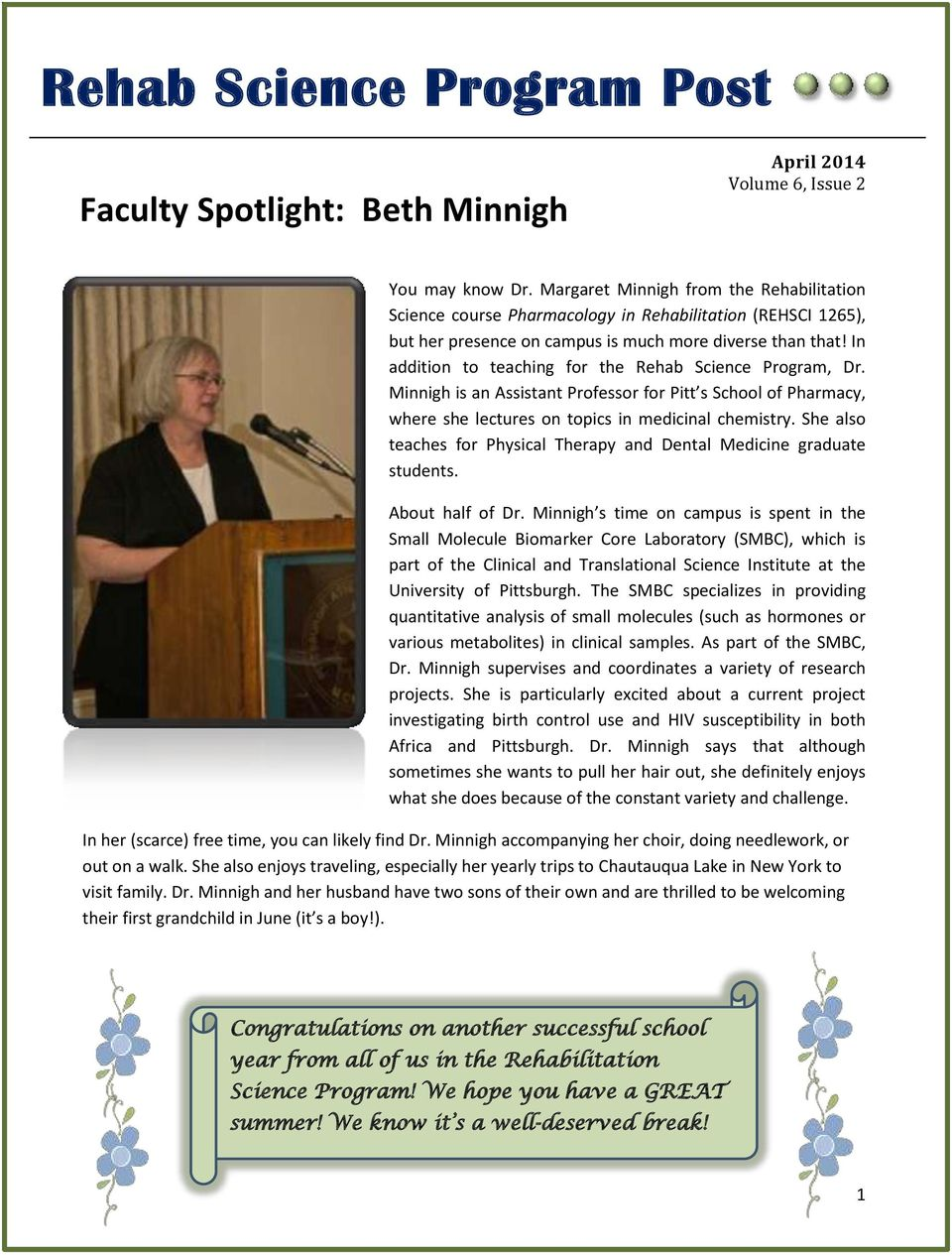In addition to teaching for the Rehab Science Program, Dr. Minnigh is an Assistant Professor for Pitt s School of Pharmacy, where she lectures on topics in medicinal chemistry.
